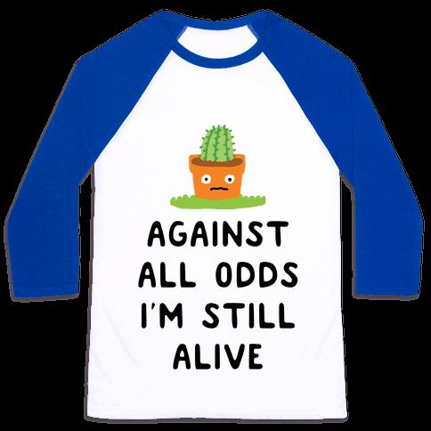 Against All Odds I'm Still Alive Baseball Tee