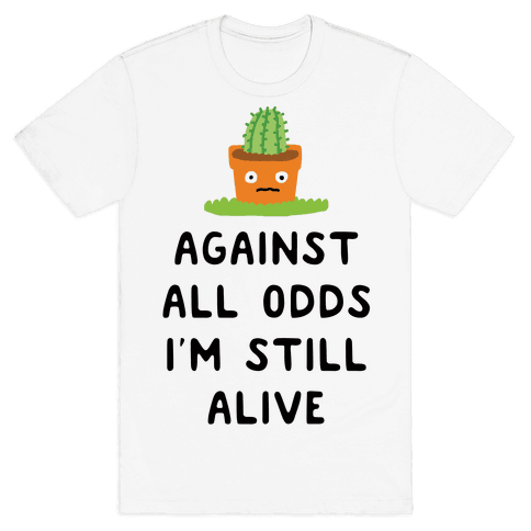Against All Odds I'm Still Alive Mens T-Shirt