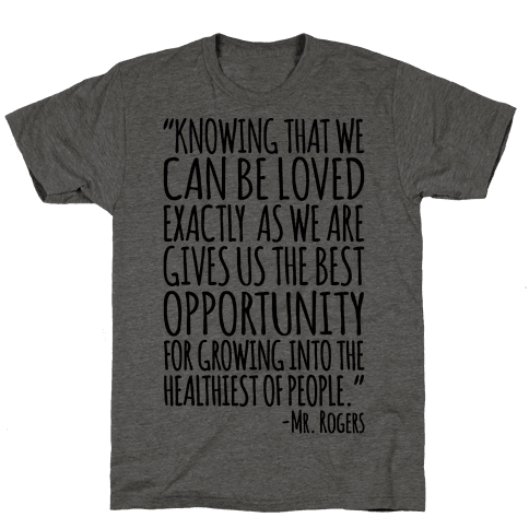 Knowing That We Can Be Loved Exactly As We Are Gives Us The Best Opportunity For Growing Into The Healthiest of People  Mens T-Shirt