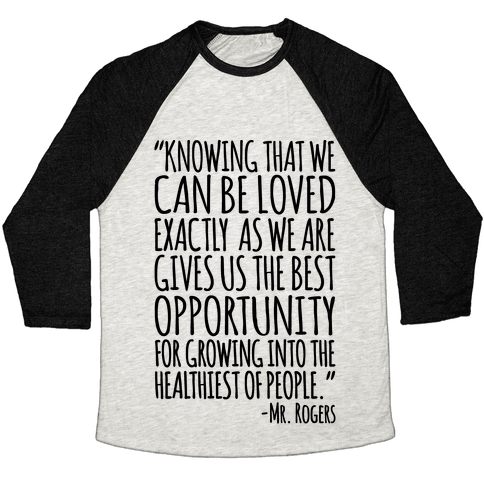 Knowing That We Can Be Loved Exactly As We Are Gives Us The Best Opportunity For Growing Into The Healthiest of People  Baseball Tee
