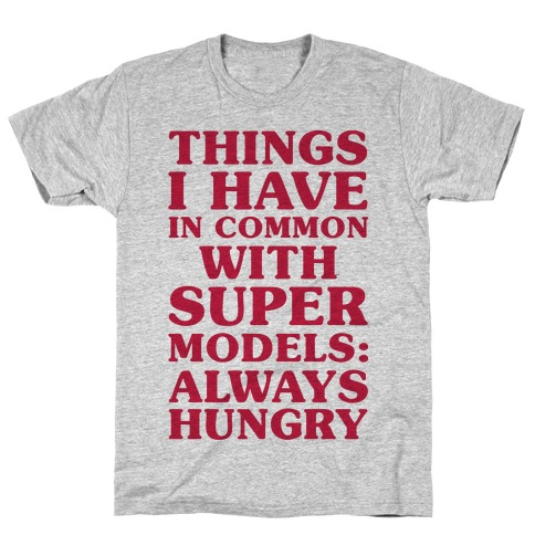 Things I have In Common With Supermodels T-Shirt