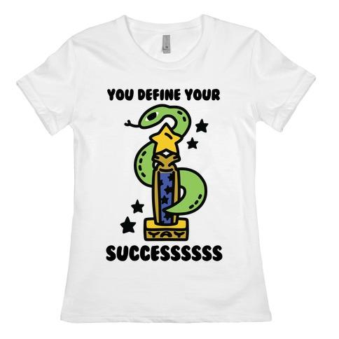 You Define Your Success Womens T-Shirt