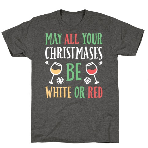 May All Your Christmases Be White Or Red T-Shirt