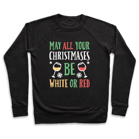 May All Your Christmases Be White Or Red Pullover