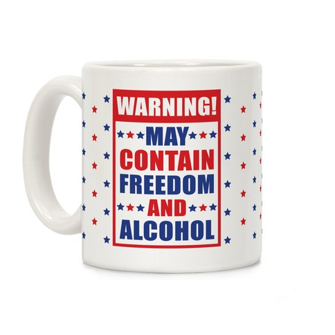 Warning May Contain Freedom and Alcohol Coffee Mug