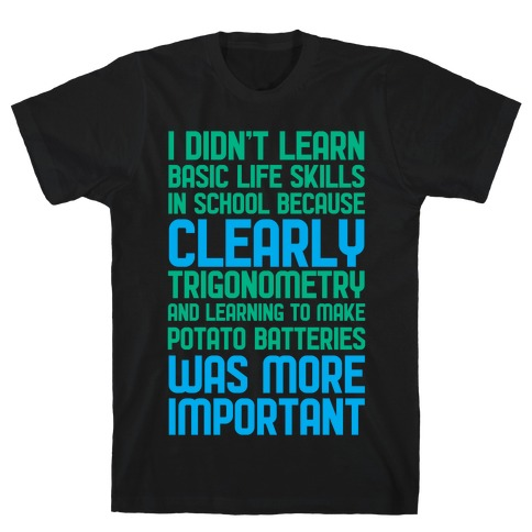 I Didn't Learn Basic Life Skills In School T-Shirt