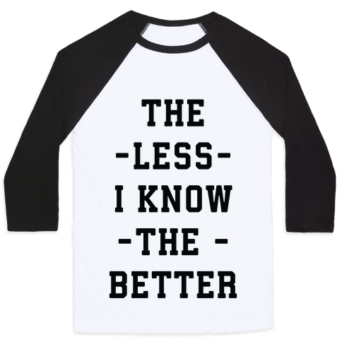 The Less I know The Better Baseball Tee