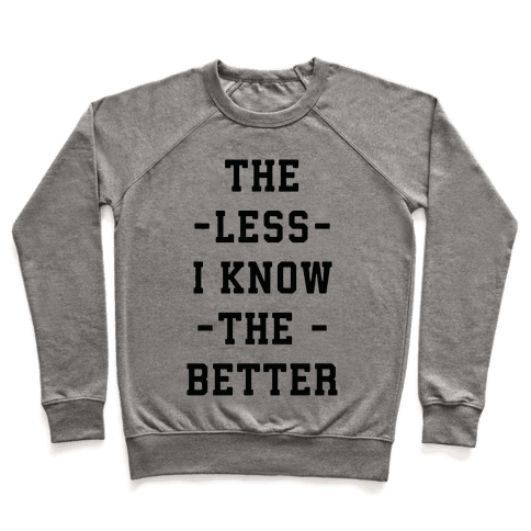 The Less I know The Better Pullover