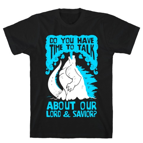 Do You Have Time To Talk About Our Lord And Savior Godzilla Christ? T-Shirt