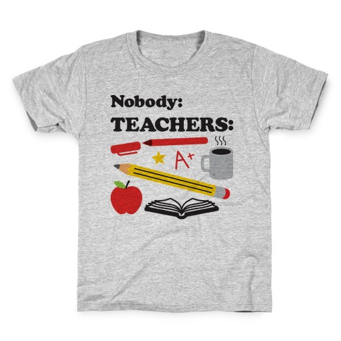 Nobody: Teachers: School Supplies Kids T-Shirt
