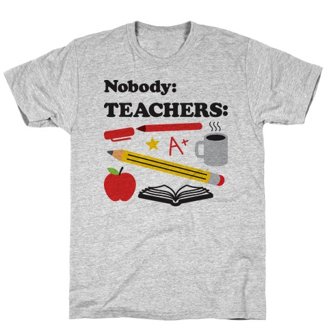 Nobody: Teachers: School Supplies T-Shirt