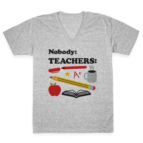 Nobody: Teachers: School Supplies V-Neck Tee Shirt