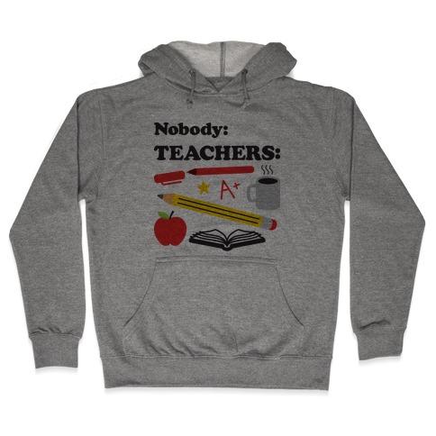 Nobody: Teachers: School Supplies Hooded Sweatshirt