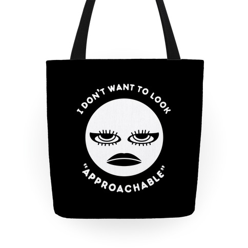 """I Don't Want To Look """"Approachable"""" Tote"""