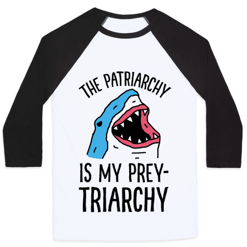 The Patriarchy Is My Prey-triarchy Shark Baseball Tee