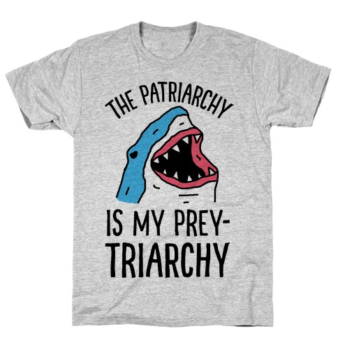 The Patriarchy Is My Prey-triarchy Shark T-Shirt
