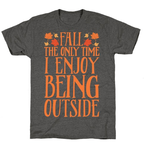 Fall The Only Time I Enjoy Being Outside T-Shirt