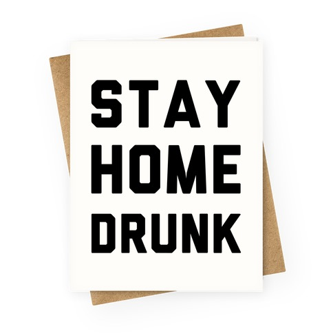 Stay Home Drunk Greeting Card