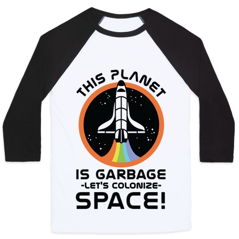 This Planet Is Garbage Let's Colonize Space Baseball Tee