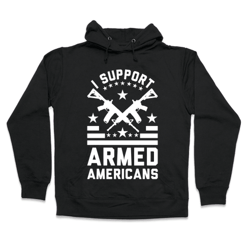 I Support Armed Americans Hooded Sweatshirt