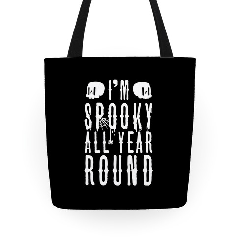 I'm Spooky All Year Round Tote