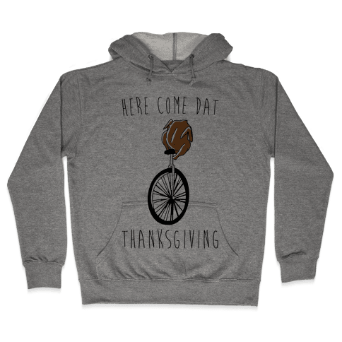 Here Come Dat Thanksgiving Hooded Sweatshirt