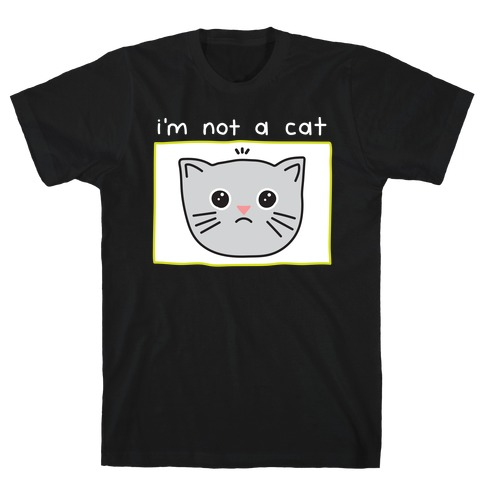 I'm Not A Cat Zoom Filter T-Shirt