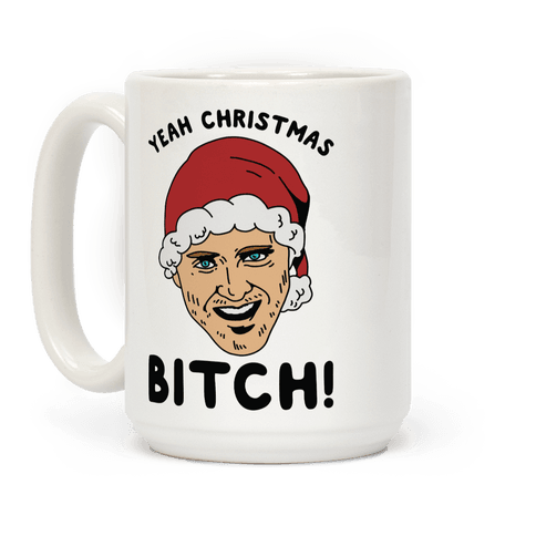 Yeah Christmas Bitch Coffee Mug
