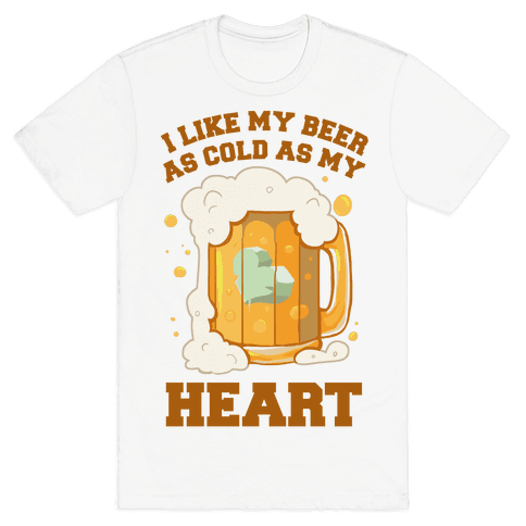 I Like my Beer As Cold As My Heart Mens T-Shirt