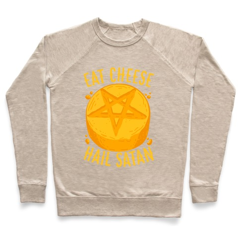 Eat Cheese Hail Satan Pullover