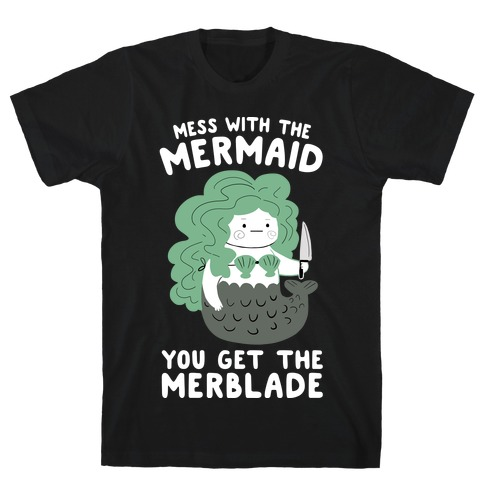 Mess With The Mermaid You Get The MerBlade Mens/Unisex T-Shirt