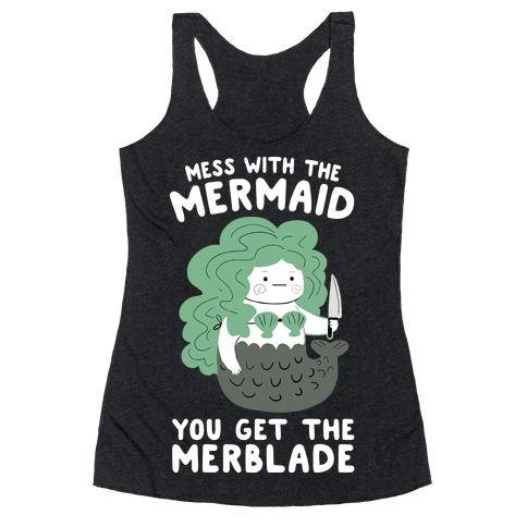 Mess With The Mermaid You Get The MerBlade Racerback Tank Top