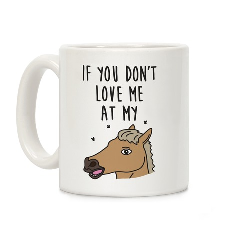 If You Don't Love Me At My Horse Then You Don't Deserve Me At My Unicorn Coffee Mug