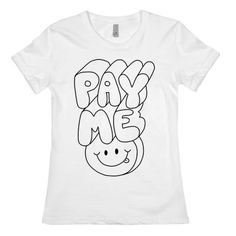 Pay Me Smiley Face Womens T-Shirt