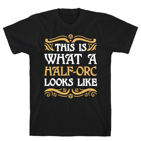This Is What A Half-Orc Looks Like T-Shirt