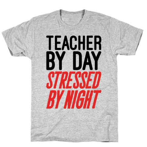 Teacher By Day Stressed By Night T-Shirt