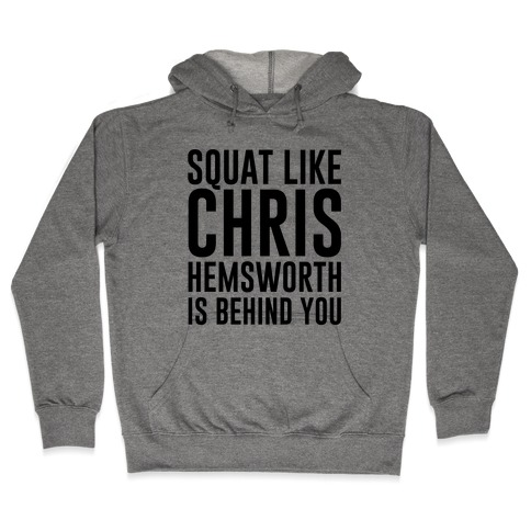 Squat Like Chris Hemsworth is Behind You Hooded Sweatshirt