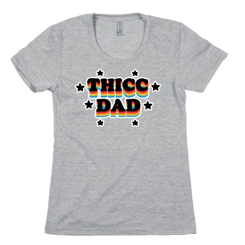 Thicc Dad Womens T-Shirt