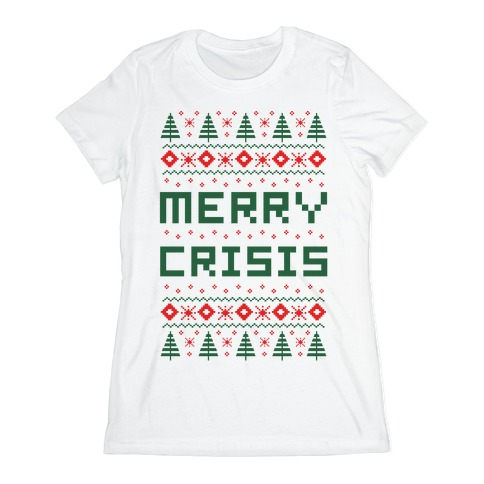 Merry Crisis Ugly Christmas Sweater Womens T-Shirt