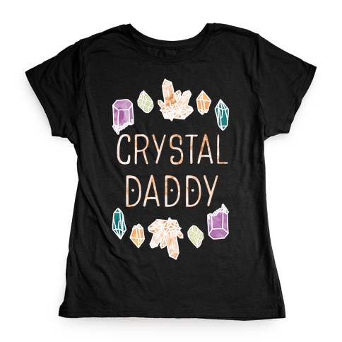Crystal Daddy Womens T-Shirt