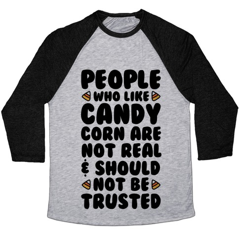 People Who Like Candy Corn Are Not Real and Should Not Be Trusted Baseball Tee