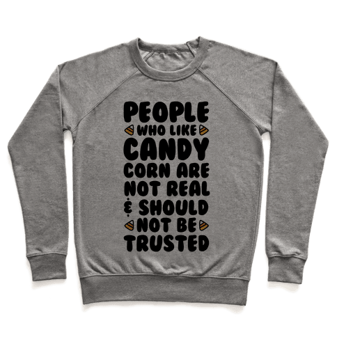 People Who Like Candy Corn Are Not Real and Should Not Be Trusted Pullover