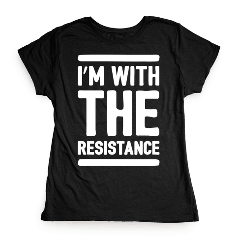 I'm With The Resistance White Print Womens T-Shirt