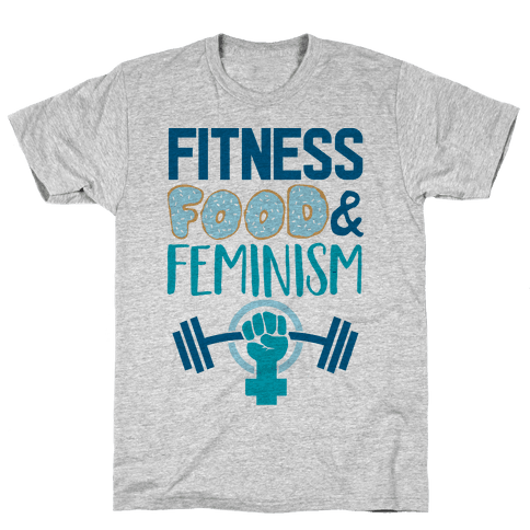 Fitness, Food, and feminism Mens T-Shirt
