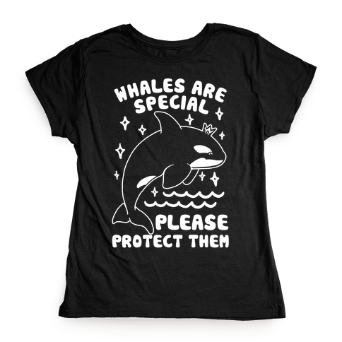 Whales Are Special Please Protect Them  Womens T-Shirt