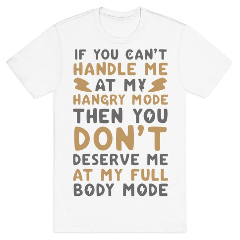 If You Can't Handle Me at My Hangry Mode, Then You Don't Deserve Me at My Full Body Mode  T-Shirt