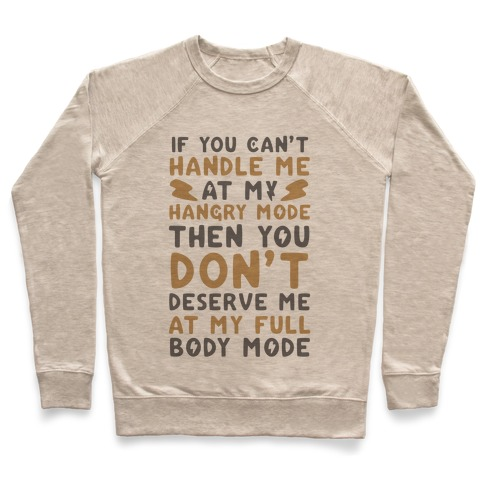 If You Can't Handle Me at My Hangry Mode, Then You Don't Deserve Me at My Full Body Mode Pullover