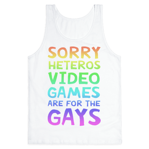 Sorry Heteros Video Games Are For The Gays Tank Top