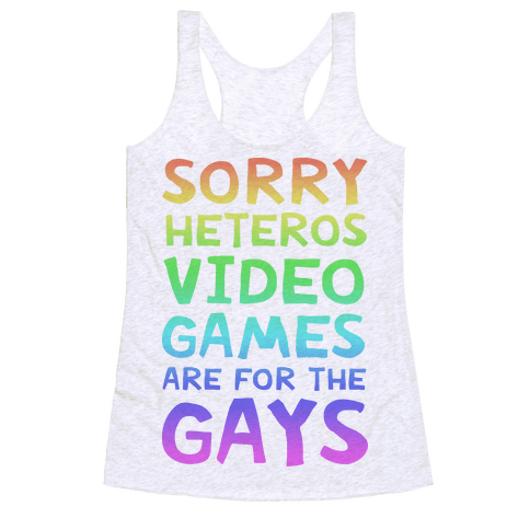 Sorry Heteros Video Games Are For The Gays Racerback Tank Top