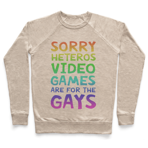 Sorry Heteros Video Games Are For The Gays Pullover
